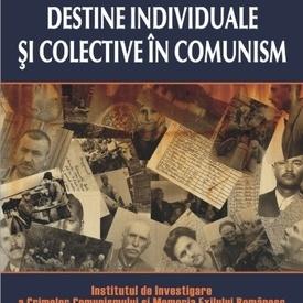 Cosmin Budeanca, Florin Olteanu (coord.) - Destine individuale si colective in comunism