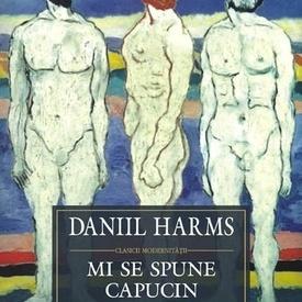 Daniil Harms - Mi se spune capucin (editie hardcover)