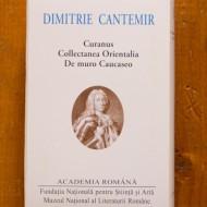 Dimitrie Cantemir - Curanus. Collectanea Orientalia. De muro Caucaseo (editie bilingva, romana-latina, hardcover)
