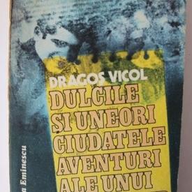Dragos Vicol - Dulcile si uneori ciudatele aventuri ale unui reporter