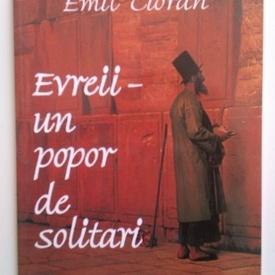 Emil Cioran - Evreii - un popor de solitari