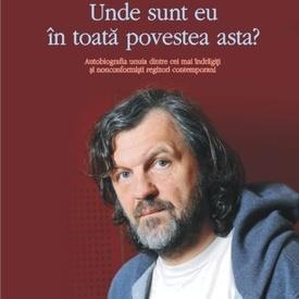 Emir Kusturica - Unde sunt eu in toata povestea asta?