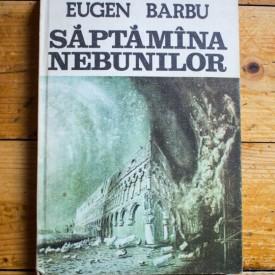 Eugen Barbu - Saptamana nebunilor (editie hardcover)