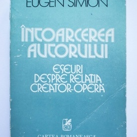 Eugen Simion - Intoarcerea autorului. Eseuri despre relatia creator-opera