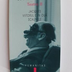 Eugene Ionesco - Teatru II. Jacques. Viitorul e in oua. Scaunele