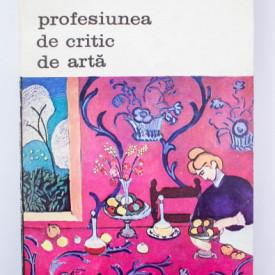 Eugenio D`Ors - Profesiunea de critic de arta (vol. I)