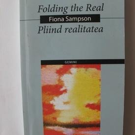Fiona Sampson - Pliind realitatea/Folding the real (editie bilingva, romano-engleza)