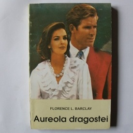 Florence L. Barclay - Aureola dragostei