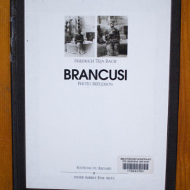 Friedrich Teja Bach - Brancusi. Photo Reflexion / Brancusi. Photo Reflection (editie hardcover, bilingva, engleza-franceza)