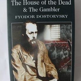 Fyodor Dostoyevsky - The house of the dead & The gambler
