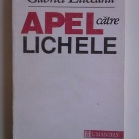 Gabriel Liiceanu - Apel catre lichele