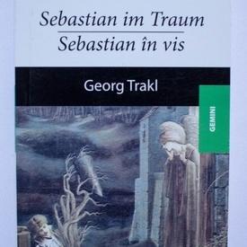 Georg Trakl - Sebastian in vis / Sebastian im Traum (editie bilingva, romano-germana)
