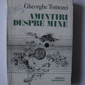Gheorghe Tomozei - Amintiri despre mine