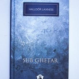 Halldor Laxness - Sub ghetar (editie hardcover)