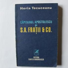 Horia Tecuceanu - Capitanul Apostolescu si S.A. Fratii & Co.