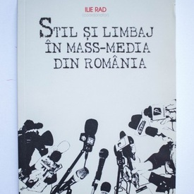 Ilie Rad (coord.) - Stil si limbaj in mass-media din Romania