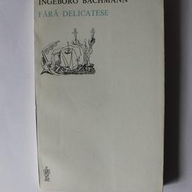 Ingeborg Bachmann - Fara delicatese (editie bilingva, romano-germana)