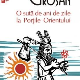 Ioan Grosan - O suta de ani la Portile Orientului