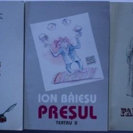 Ion Baiesu - Teatru I-III (3 vol., Nu muriti din intamplare. Fantomiada. Presul)