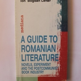 Ion Bogdan Lefter - A guide to Romanian Literature. Novels, experiment and the postcommunist book industry