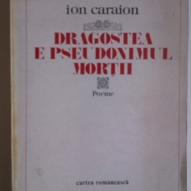 Ion Caraion - Dragostea e pseudonimul mortii