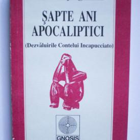 Ion Tugui - Sapte ani apocaliptici. Dezvaluirile Contelui Incapucciato