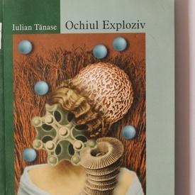 Iulian Tanase - Ochiul exploziv (cu autograf)