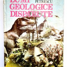 Iustinian Petrescu - Lumi geologice disparute (editie hardcover)