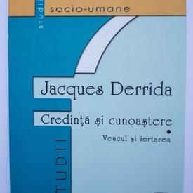 Jacques Derrida - Credinta si cunoastere. Veacul si Iertarea (interviu cu Michel Wieviorka)
