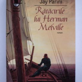Jay Parini - Ratacirile lui Herman Melville