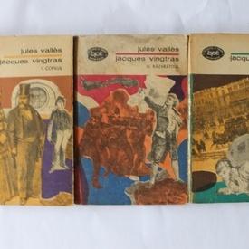 Jules Valles - Jacques Vingtras (Copilul. Bacalaureatul. Razvratitul, 3 vol.)