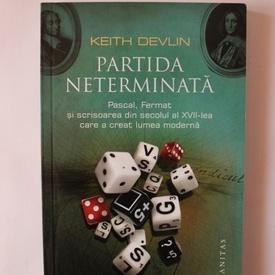 Keith Devlin - Partida neterminata. Pascal, Fermat si scrisoarea din secolul al XVII-lea care a creat lumea moderna