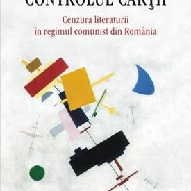 Liliana Corobca - Controlul cartii. Cenzura literaturii in regimul comunist din Romania