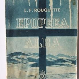 Louis-Frederic Rouquette - Epopeea alba (editie interbelica)