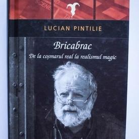 Lucian Pintilie - Bricabrac. De la cosmarul real la realismul magic (editie hardcover)