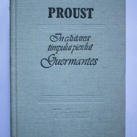 Marcel Proust - In cautarea timpului pierdut. Guermantes (editie hardcover)