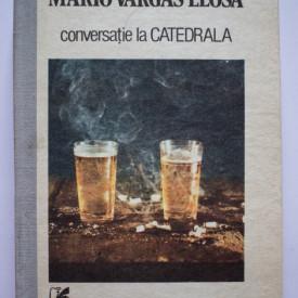 Mario Vargas Llosa - Conversatie la Catedrala (editie hardcover)