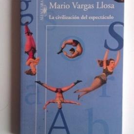 Mario Vargas Llosa - La civilisation del espectaculo (editie in limba spaniola)