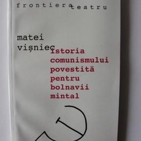 Matei Visniec - Istoria comunismului povestita pentru bolnavii mintal si alte piese