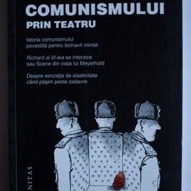 Matei Visniec - Procesul comunismului prin teatru (Istoria comunismului povestita pentru bolnavii mintal. Richard al III-lea se interzice sau Scene din viata lui Meyerhold. Despre senzatia de elasticitate cand pasim peste cadavre)
