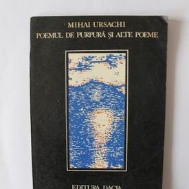 Mihai Ursachi - Poemul de purpura si alte poeme