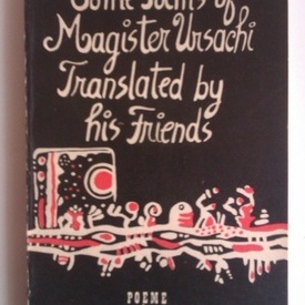Mihai Ursachi - Some poems of Magister Ursachi translated by his friends (editie bilingva, romano-engleza)