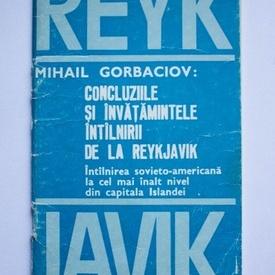 Mihail Gorbaciov - Concluziile si invatamintele intalnirii de la Reykjavik (Intalnirea sovieto-americana la cel mai inalt nivel din capitala Islandei)
