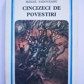 Mihail Sadoveanu - Cincizeci de povestiri