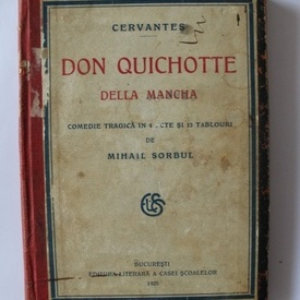 Mihail Sorbul - Don Quichotte della Mancha. Comedie tragica in 4 acte si 13 tablouri (editie princeps, interbelica, hardcover)