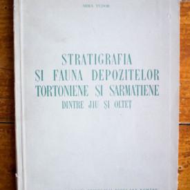 Mira Tudor - Stratigrafia si fauna depozitelor tortoniene si sarmatiene dintre Jiu si Oltet