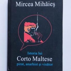 Mircea Mihaies - Istoria lui Corto Maltese: pirat, anarhist si visator (editie hardcover)