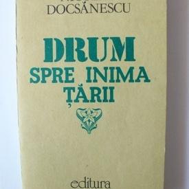Nicolae Docsanescu - Drum spre inima tarii