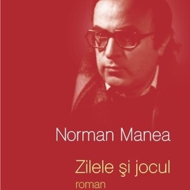 Norman Manea - Zilele si jocul (editie hardcover)