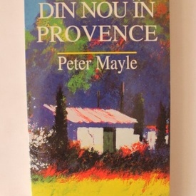 Peter Mayle - Din nou in Provence